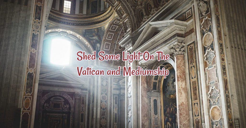 Catholic Church Behind The Times Accepts Mediums