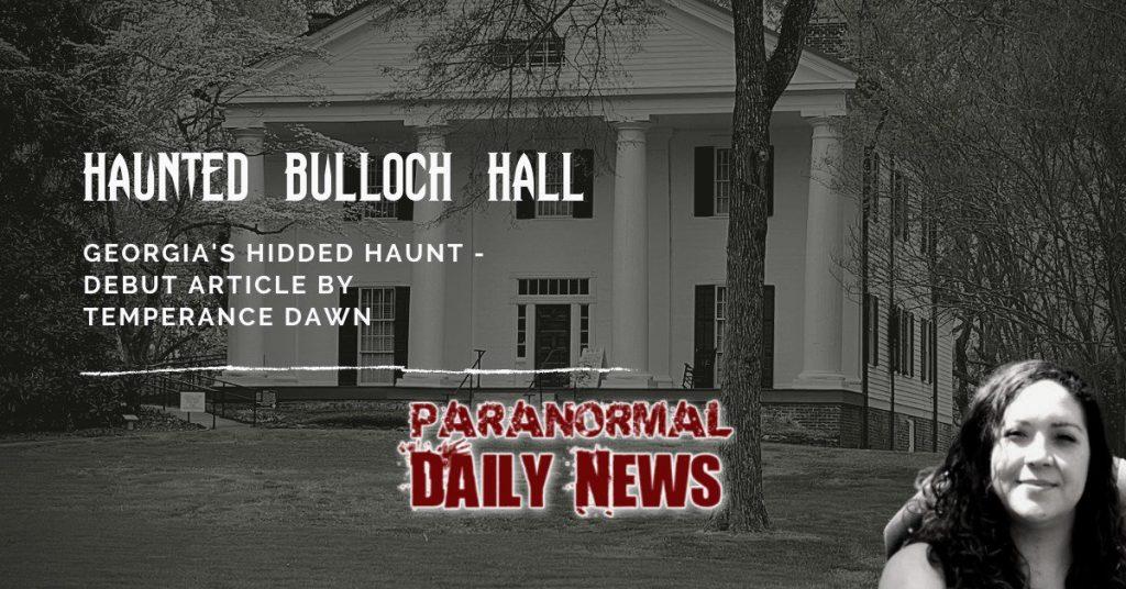 Bulloch Hall- A Hidden Haunt Within Roswell, Georgia